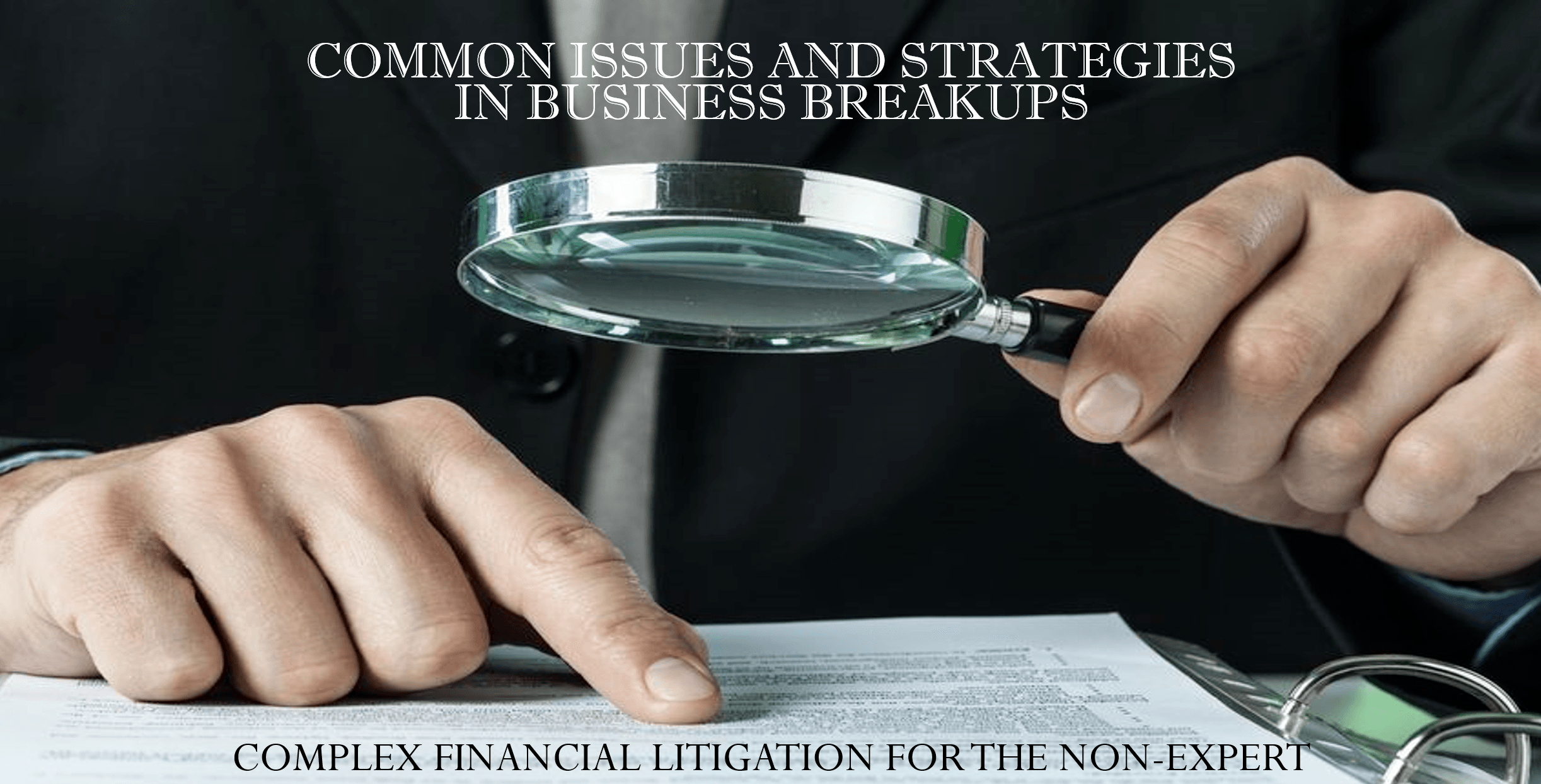 Breaking Up is Hard to Do—Common Issues and Strategies in Business Divorce