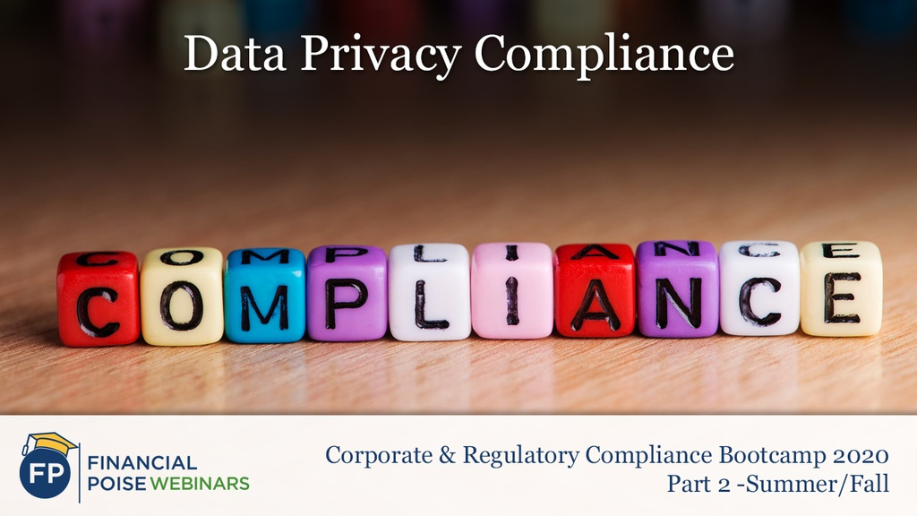 Corporate & Regulatory Compliance Boot Camp - Data Privacy Compliance