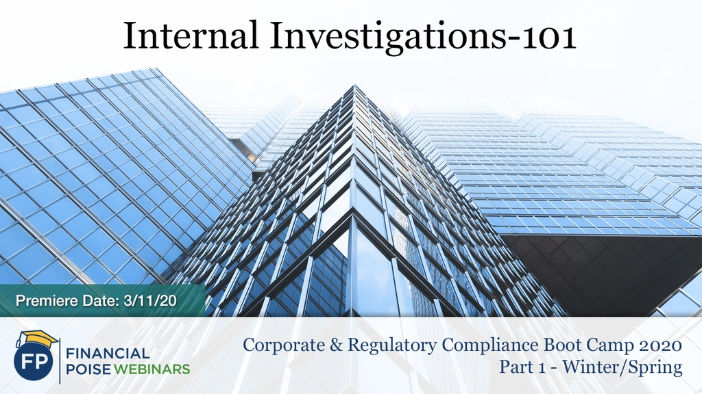 Corporate & Regulatory Compliance Boot Camp - Internal Investigations 101