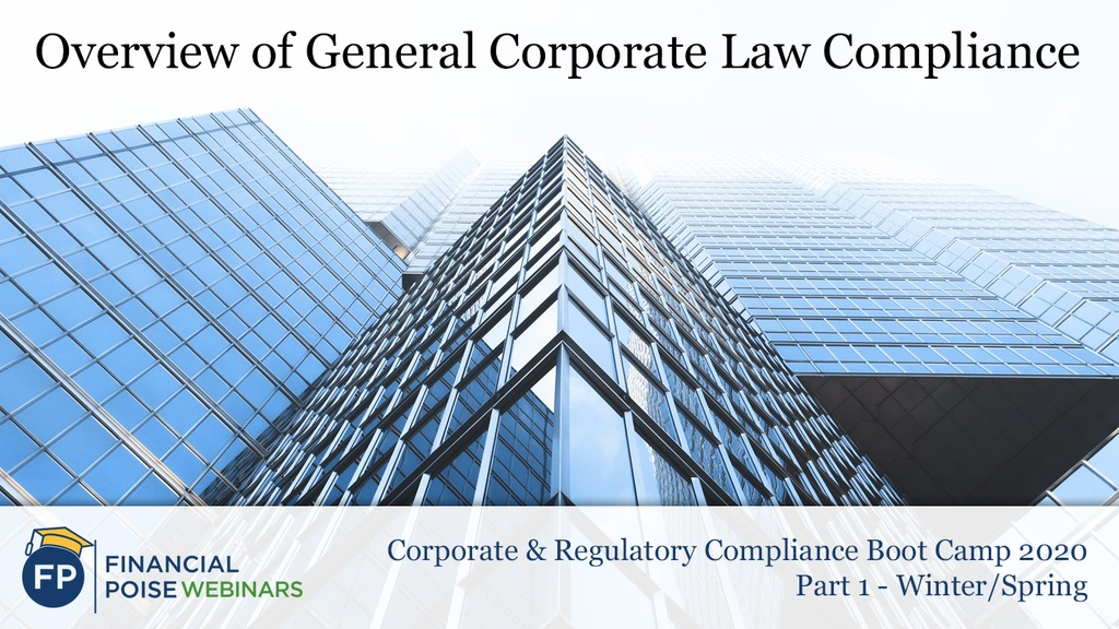 Corporate & Regulatory Compliance Boot Camp - Corporate & Regulatory Compliance Boot Camp - Corporate & Regulatory Compliance Boot Camp - Overview of General Corporate Law Compliance 2020