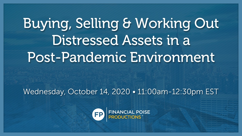 Buying, Selling & Working Out Distressed Assets in a Post-Pandemic Environment