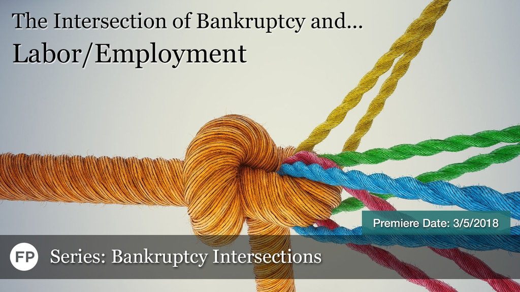 Bankruptcy Intersections - Labor/Employment Law