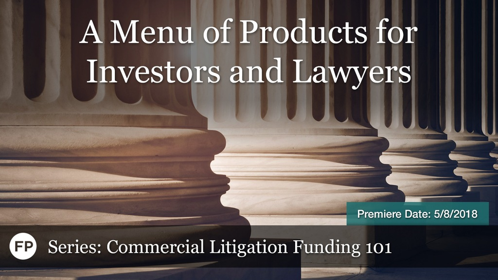 Commercial Litigation Funding - Menu of Products for Investors and Lawyers