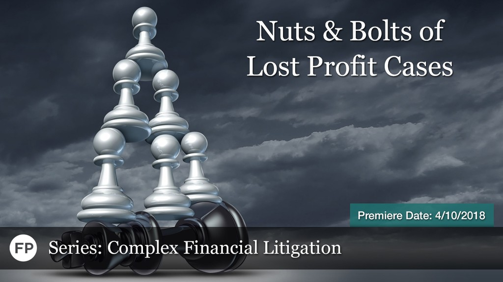 Complex Financial Litigation - Nuts & Bolts of Lost Profit Cases