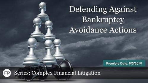 Complex Financial Litigation - Bankruptcy Avoidance Actions