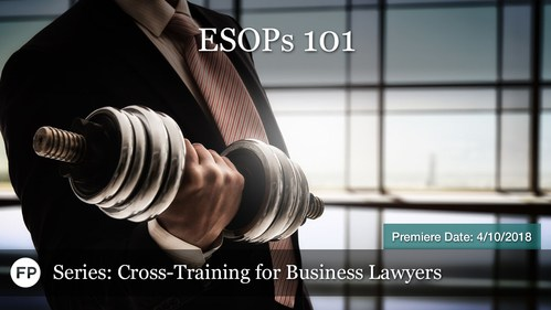 Cross-Training for Business Lawyers - ESOPs-101