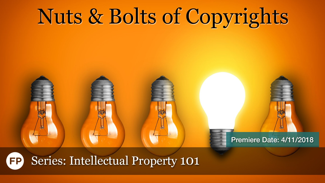 IP-101 2018 - Nuts & Bolts of Copyrights
