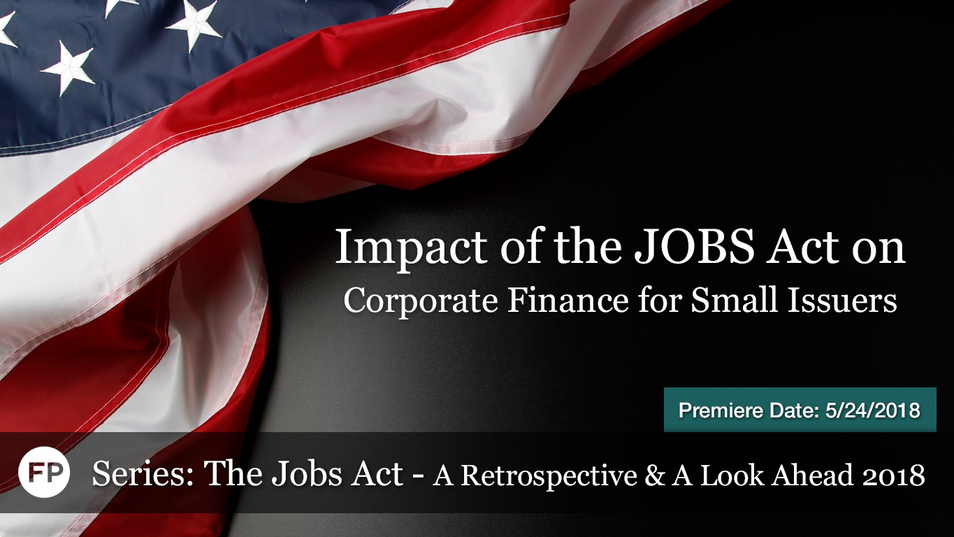 The JOBS Act 2018 - Corporate Finance for Small Issuers