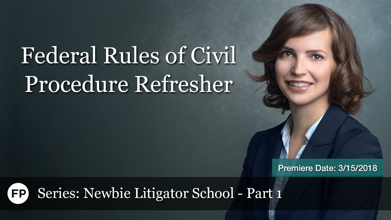 Newbie Litigator School - Federal Rules of Civil Procedure