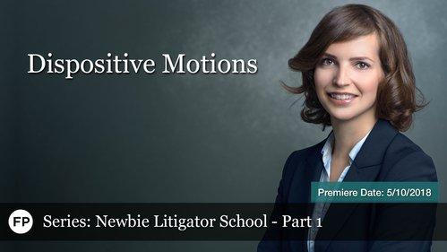 Newbie Litigator School-Part 1 - Dispositive Motions