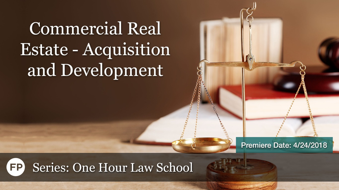 One Hour Law School - Commercial Real Estate - Acquisition and Development