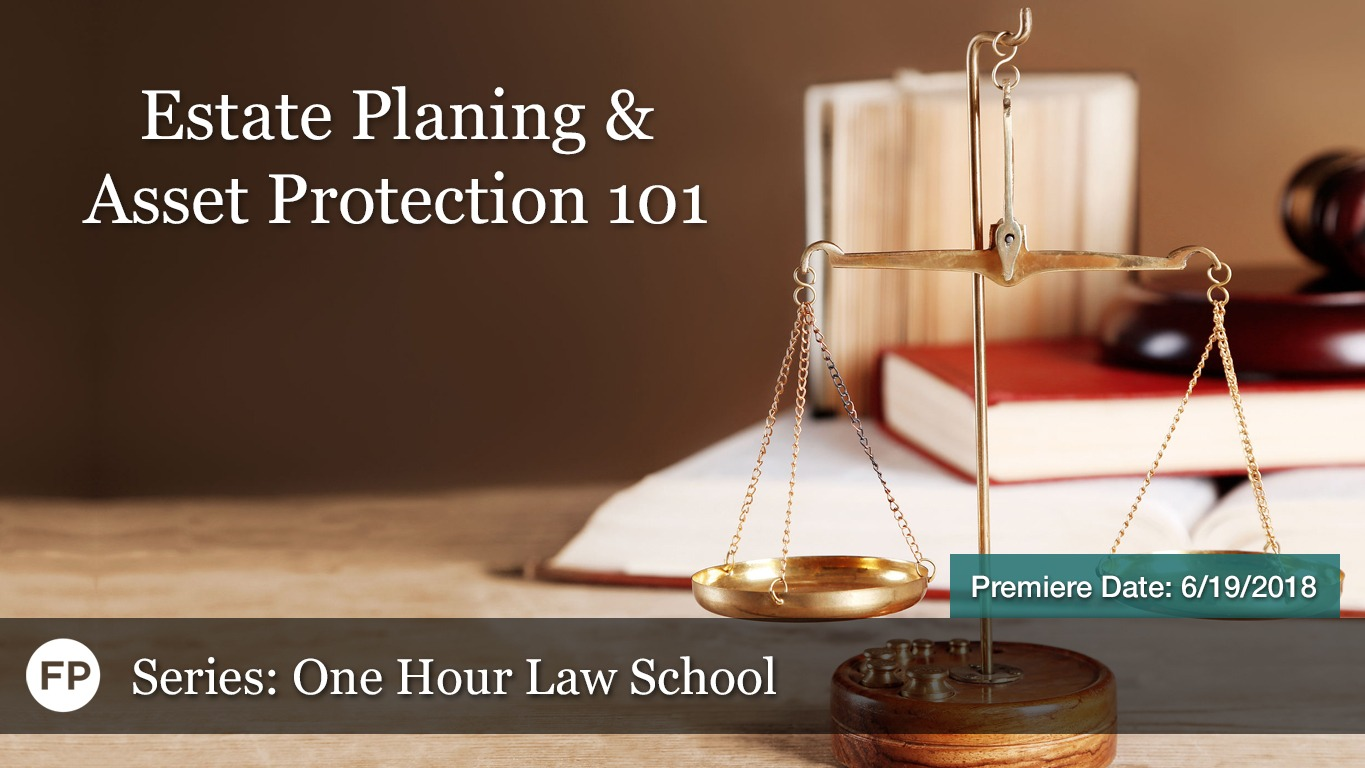 One Hour Law School - Estate Planning and Asset Protection-101