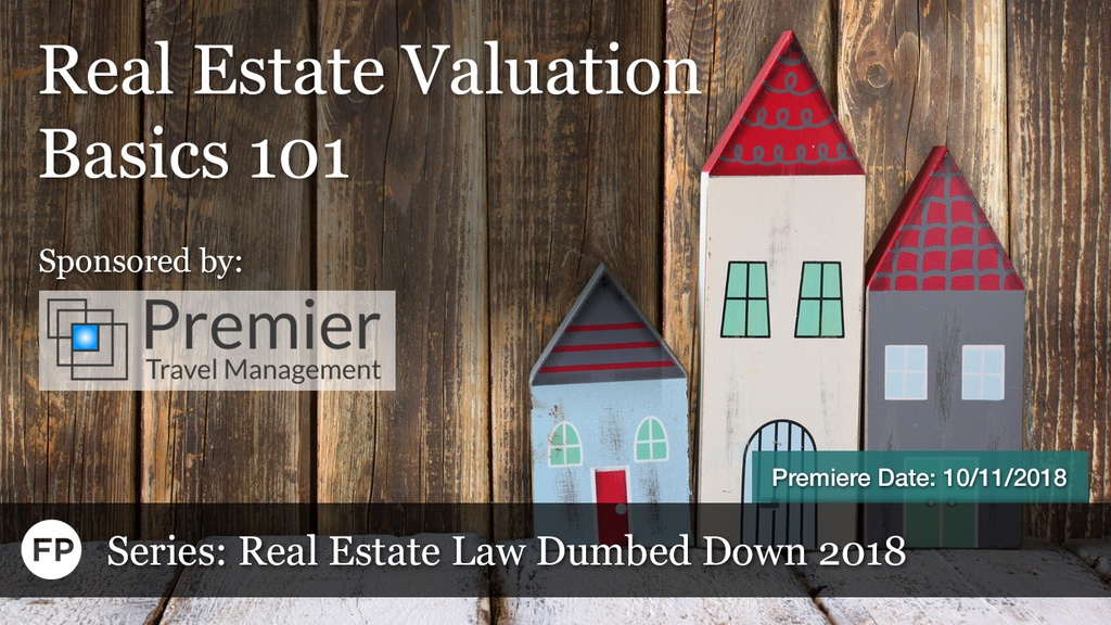 Real Estate Law Dumbed Down - Real Estate Valuation Basics