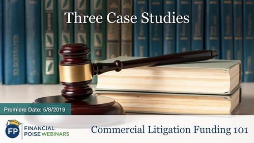 Commercial Litigation Funding 101 - Three Case Studies