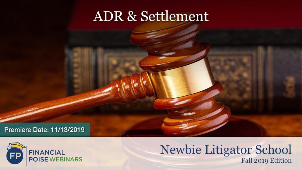 Newbie Litigator School - ADR Settlement