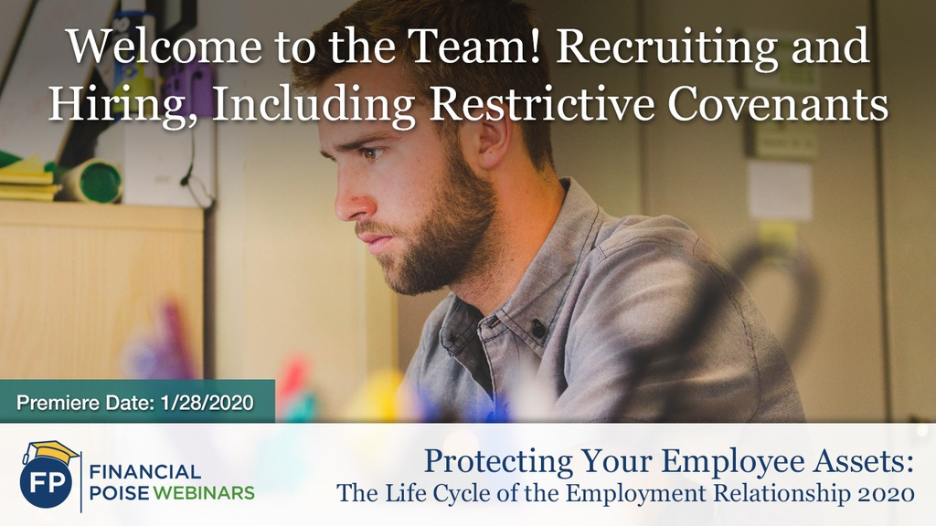 Protecting Your Employee Assets: Recruiting and Hiring, Including Restrictive Covenants