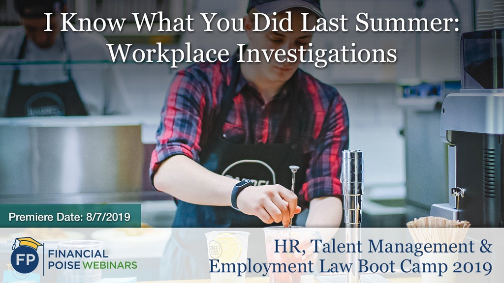 I Know What You Did Last Summer: Workplace Investigations
