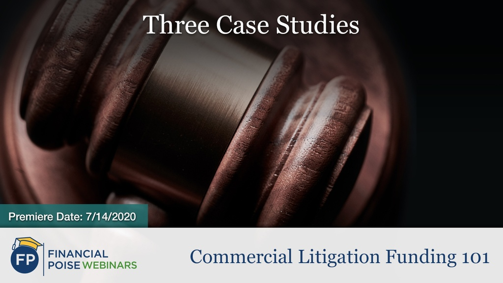 Commercial Litigation Funding 101 - Three Case Studies