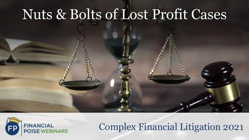 Complex Financial Litigation - Nuts Bolts Lost Profit Cases