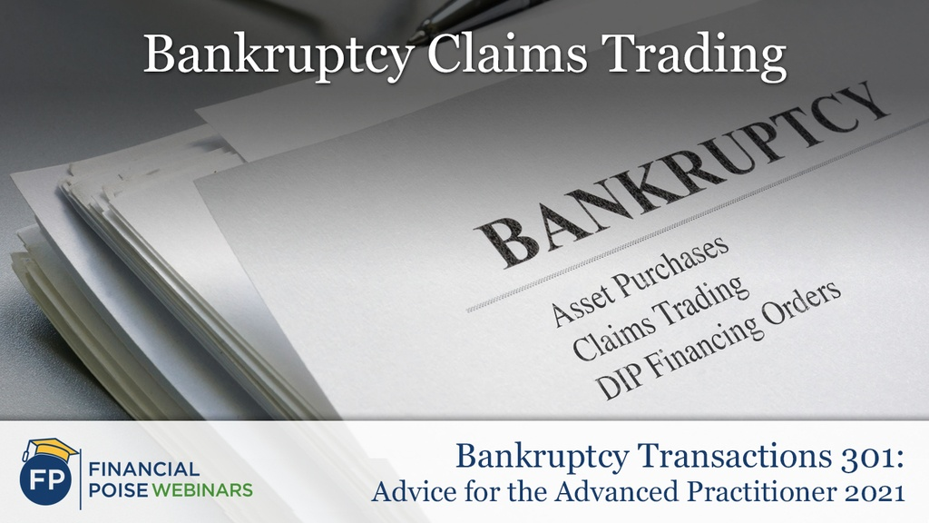 Bankruptcy Transactions 301 - Bankruptcy Claims Trading