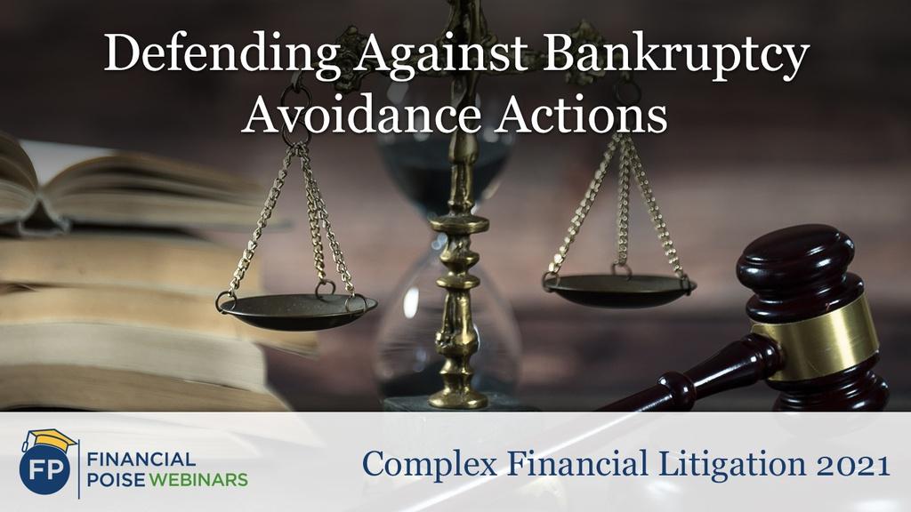 Complex Financial Litigation - Defending Against Avoidance Actions