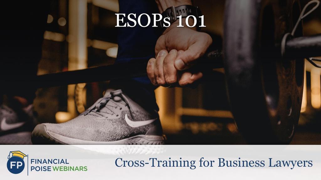 Cross-Training for Biz Lawyers - ESOPs